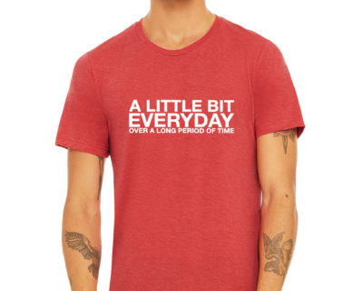 A Little Bit. Everyday. Over a long period of time. Unisex Triblend S/S Tee